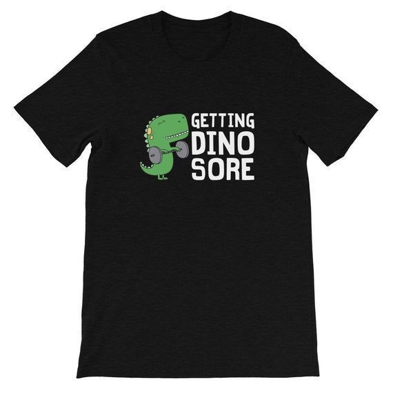 Getting Dino Sore, Funny, Dinosaur, Working Out, Gym, Fitness, Gift, T-shirt -  ... -  Getting Dino...
