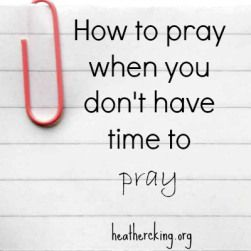 How to pray when you don't have time to pray