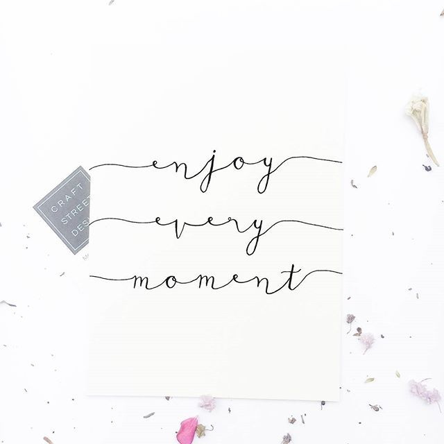 Enjoy Every Moment ! ---- Shop all quote prints at CraftStreetDesign.com. They make thoughtful and meaningful gifts for you and for someone you know