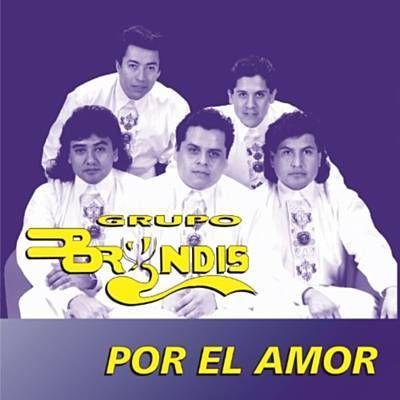 Grupo Bryndis Amor Prohibido Grupo Bryndis Corridos De Amor Corridos