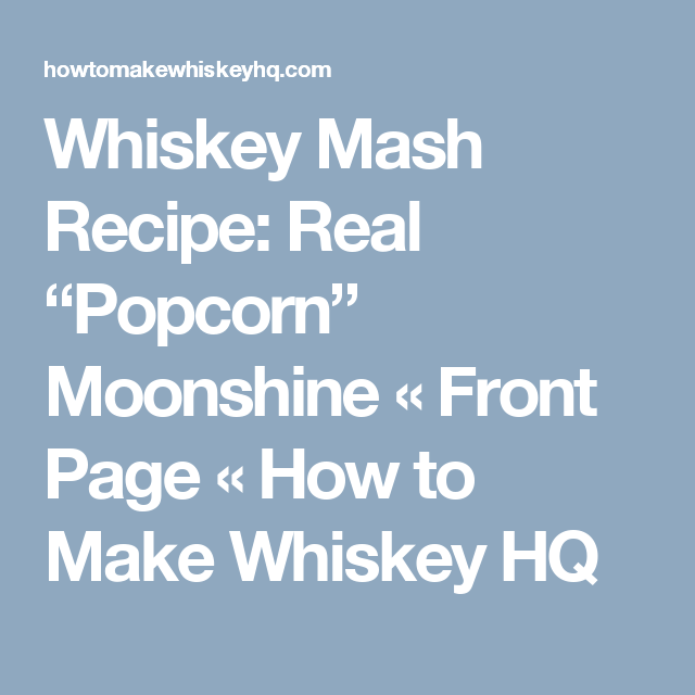 "Whiskey Mash Recipe: Real ""Popcorn"" Moonshine (With Images"