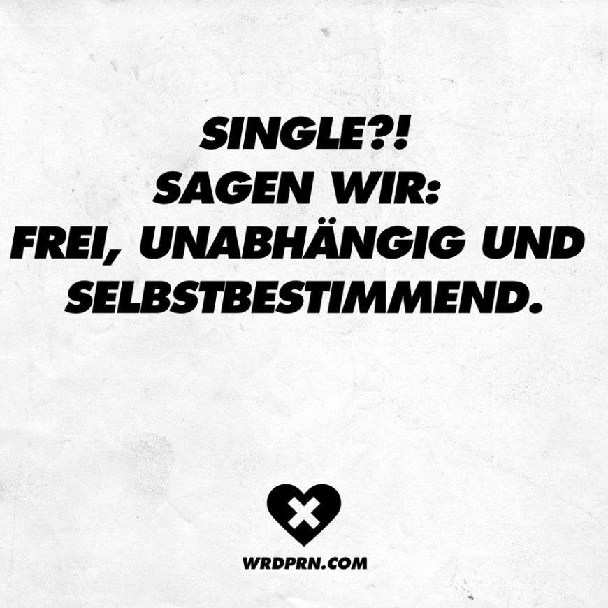 Single Sagen Wir Frei Unabhangig Und Selbstbestimmend Visual Statements Spruche Witzige Spruche Spruche Zitate