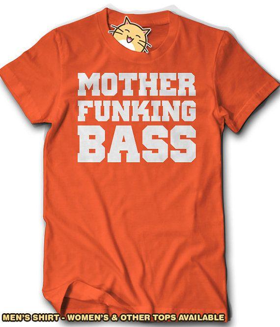 Items Similar To Mother Funking Bass Shirt Dj Disc Jockey Tee Music Gift Idea The Drop Loud Tunes Djing Clubbing Club Dance Dancing Drugs Drunk Party On