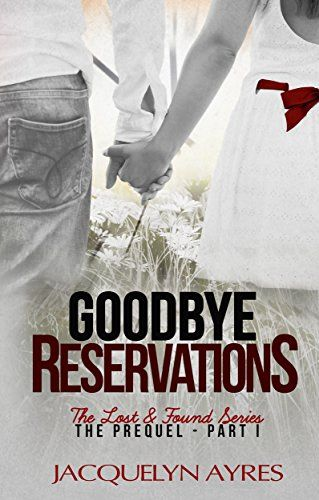 Goodbye Reservations (Prequel Part I: The Lost & Found Series book 4) 1, Jacquelyn Ayres, Claire Allmendinger - Amazon.com