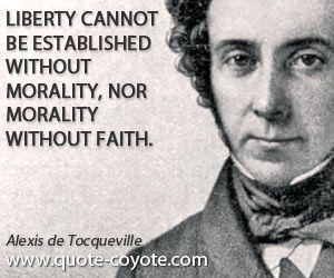 Liberty Quotes | Liberty Quotes Alexis De Tocqueville Liberty Cannot Be