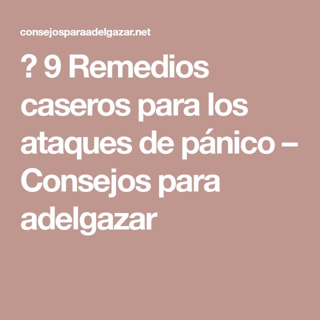 ? 9 Remedios caseros para los ataques de pánico – Consejos para adelgazar