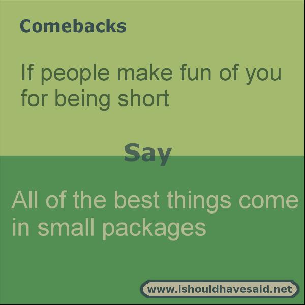 Good comebacks when someone calls you short