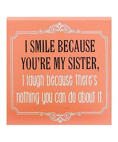 Another Great Find On Zulily I Smile Because Youre My Sister