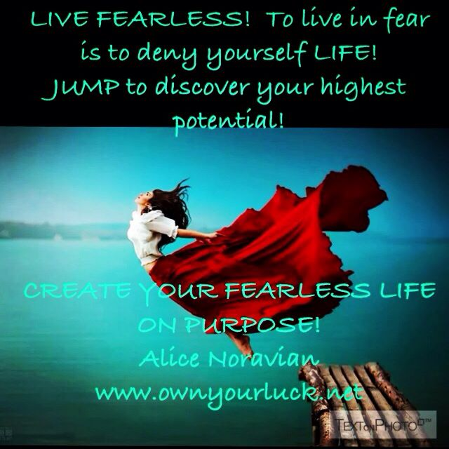 Live fearless to fully live....