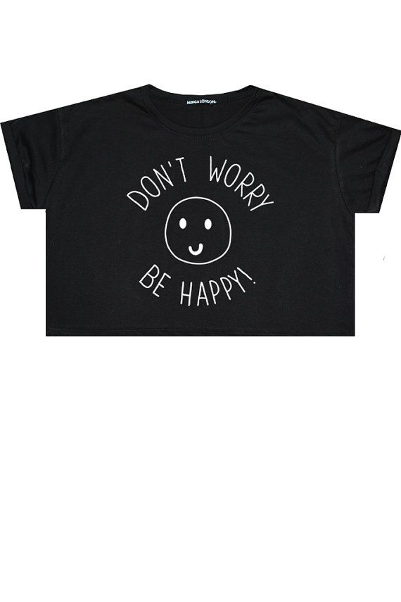 Dont Worry Be Happy Crop Top T Shirt Tee Womens Girl Funny Fun Tumblr Hipster Swag Grunge Goth Punk N Rock T Shirts Black Crop Tee Colorful Crop Tops