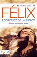 Felix Rodriguez De La Fuente Su Vida Mensaje De Futuro Benigno Varillas Comprar El Libro Felix Rodriguez Felix Libros