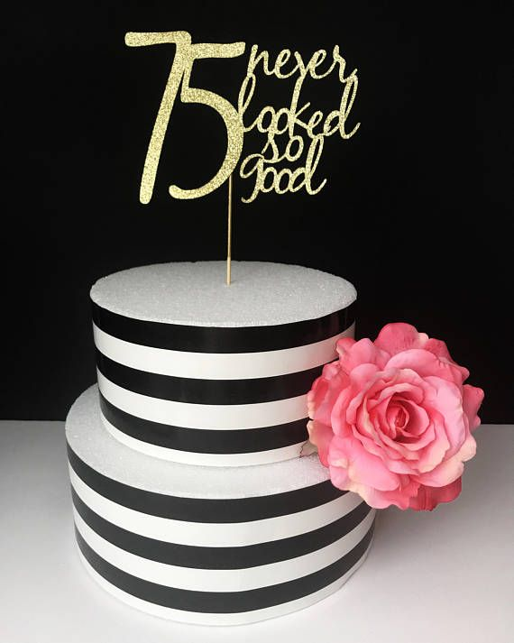 75 never looked so good cake topper