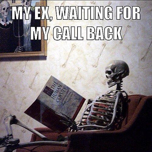 My Ex Waiting For My Call Back Lol Lmao Skeleton Keepwaiting Ex Exbf Exes Exmeme Exmemes Meme Memes Bestmemes Death Humor Ex Memes Divorce Advice