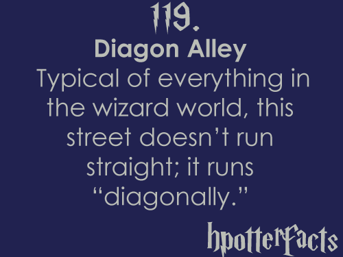 "Harry Potter Facts #119:    Typical of everything in the wizarding world, this street doesn't run straight; it runs ""diagonally."""