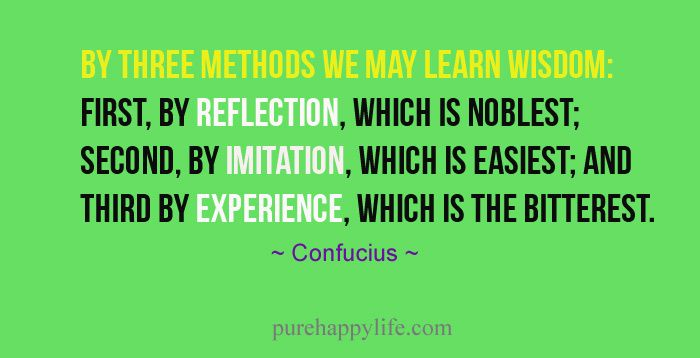 #life #quotes more on purehappylife.com - By three methods we may learn wisdom..