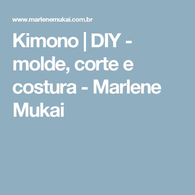 Kimono  | DIY - molde, corte e costura - Marlene Mukai