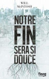 Notre Fin Sera Si Douce De Will Mcintosh Livre Fleuve Edition