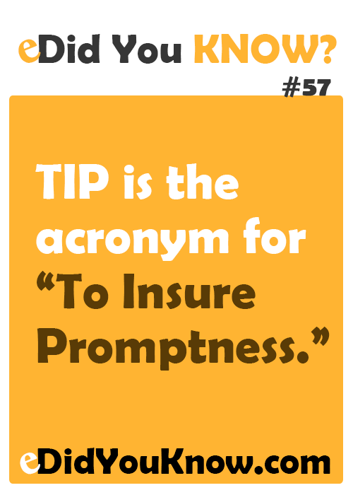 """TIP is the acronym for """"To Insure Promptness."""" http://edidyouknow.com/did-you-know-57/"""
