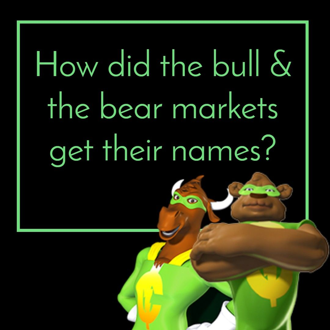 How Did The Bull Amp The Bear Markets Get Their Names A