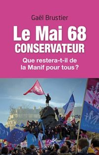le mai 68 conservateur de gael brustier http www editionsducerf fr html fiche fichelivre asp n liv cerf 10111