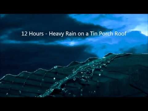 12 Hours Heavy Rain On A Tin Porch Roof Lluvia Relaxing Ambient Soundscapes Youtube Porch Roof Rain Ambient
