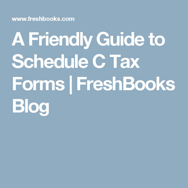 A Friendly Guide To Schedule C Tax Forms  Freshbooks Blog  Tax