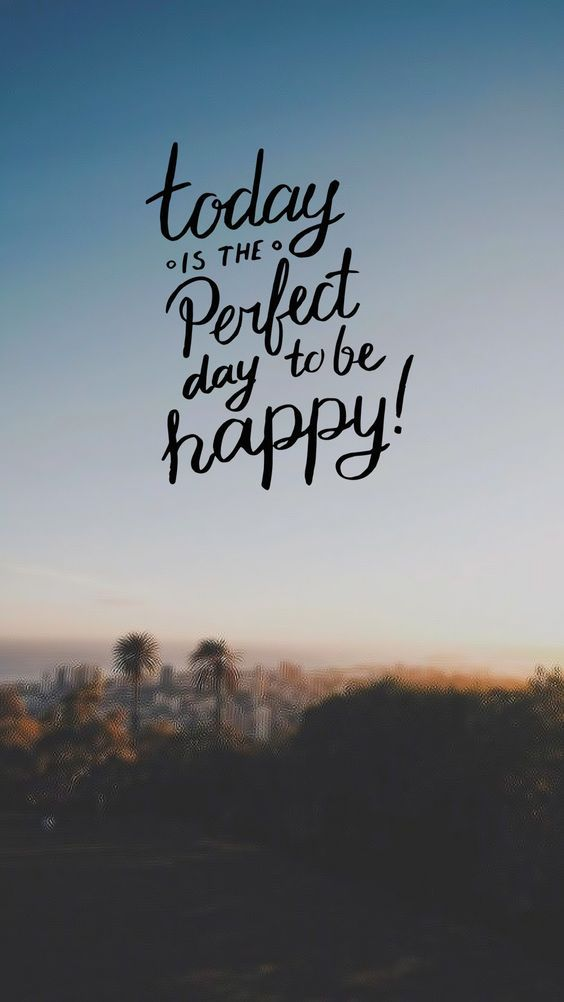 Today is the Perfect day to be Happy on is part of Wallpaper quotes - Saved onto Quotes Collection in Quotes Category