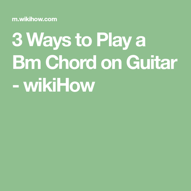 Play A Bm Chord On Guitar Guitars Plays And Guitar Chords
