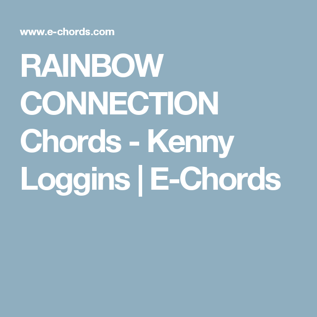 RAINBOW CONNECTION Chords - Kenny Loggins | E-Chords | Guitar ...