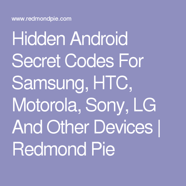 Hidden Android Secret Codes For Samsung, HTC, Motorola, Sony