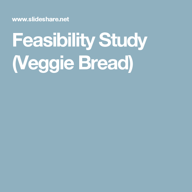 Feasibility Study Veggie Bread  Feasibility