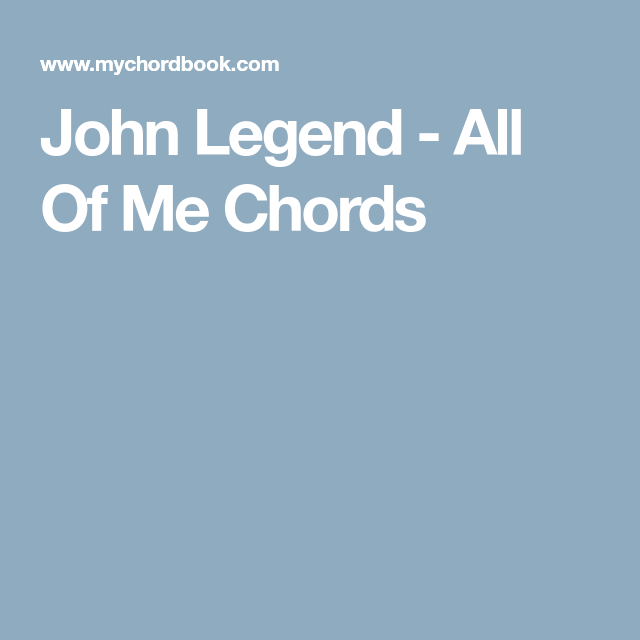 John Legend All Of Me Chords Piano Chords Pinterest John