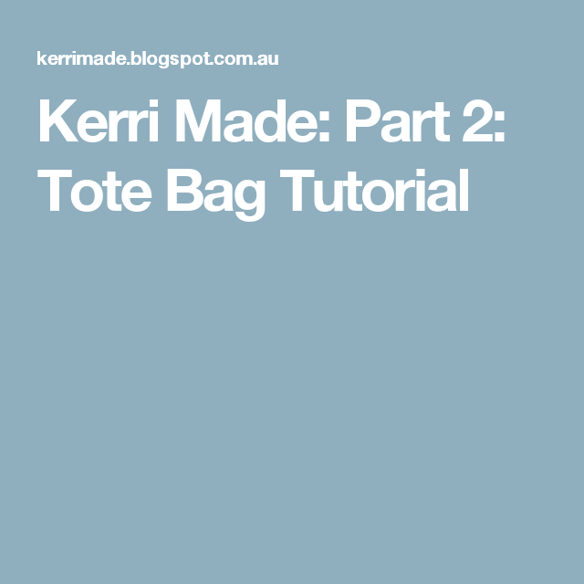 Kerri Made: Part 2: Tote Bag Tutorial