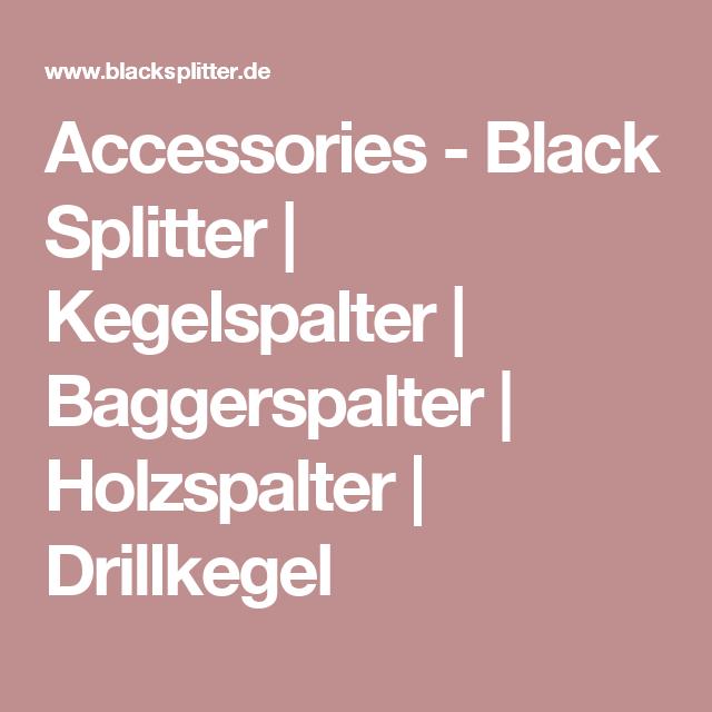 Accessories - Black Splitter | Kegelspalter | Baggerspalter | Holzspalter | Drillkegel