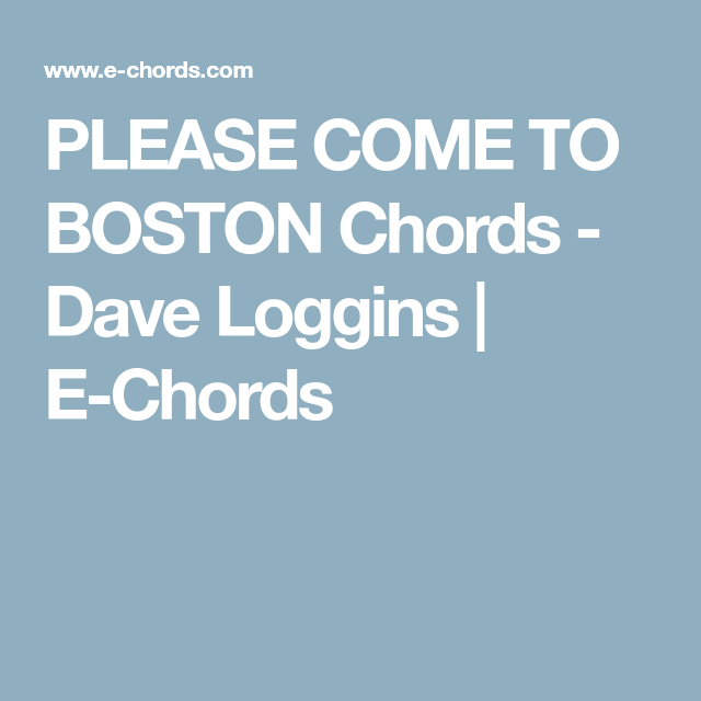 Please Come To Boston Chords Dave Loggins E Chords Acoustic