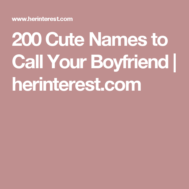 200 Cute Names To Call Your Boyfriend Cute Names For Boyfriend