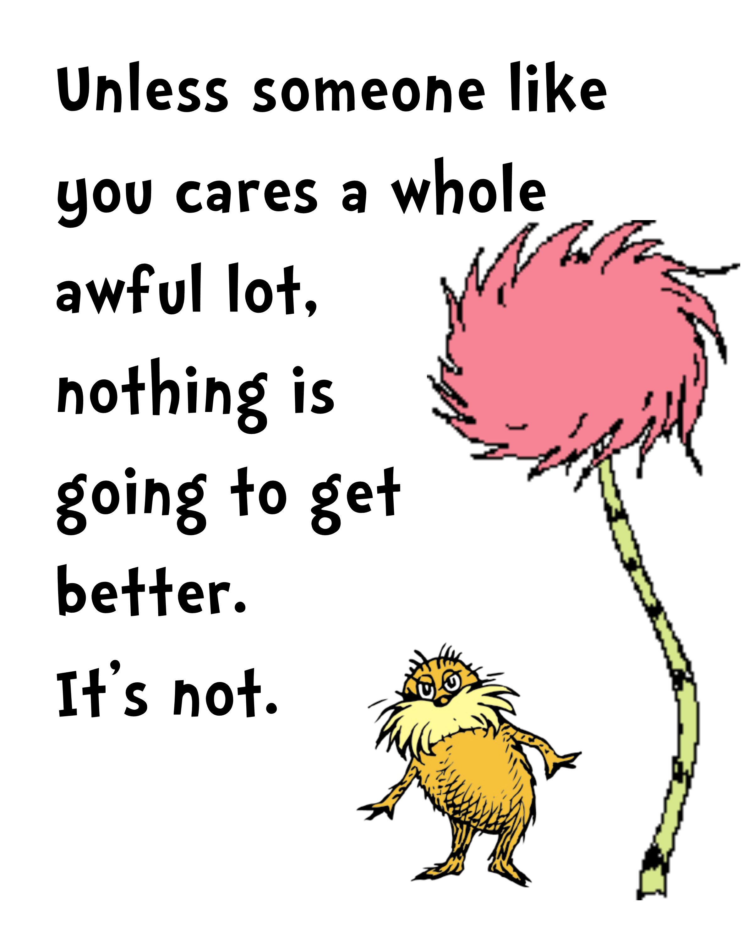 The Lorax Png 2400 3000 Lorax Quotes Seuss Quotes Dr Seuss Quotes