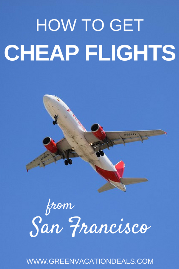 How To Get Cheap Flights From San Francisco Green Vacation Deals Cheap Flights Japan Travel Tips Vacation Deals