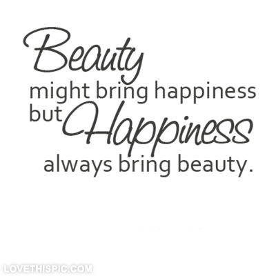 Happiness Always Brings Beauty Cosmetology Quotes Life Quotes