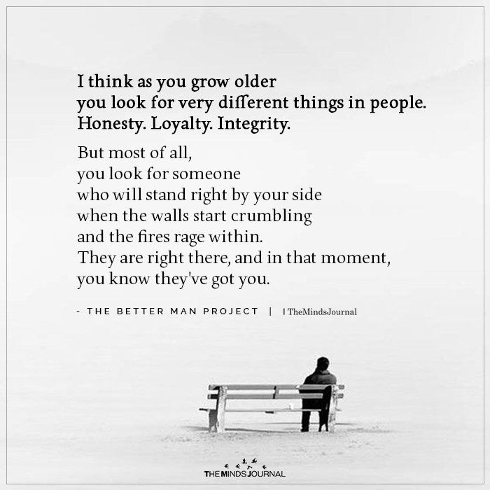 I Think As You Grow Older You Look For Very Different Things In People Older Quotes Growing Older Quotes Old Friend Quotes