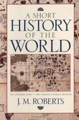 A Short History Of The World By J M Roberts John M Roberts And John Morris Roberts World History Books History