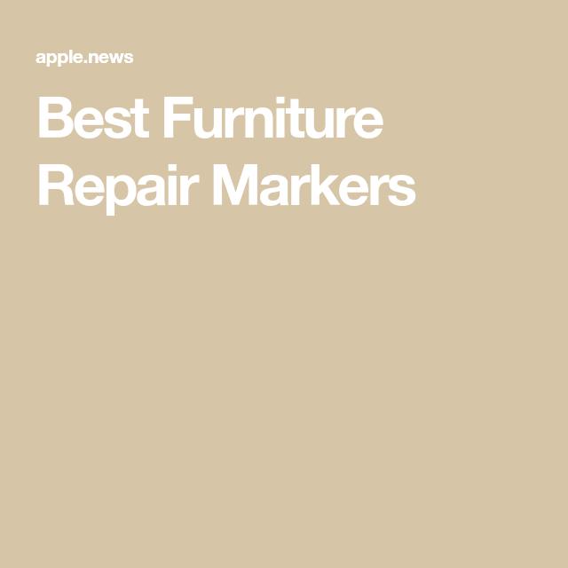 Best Furniture Repair Markers Bgr Cool Furniture Furniture Repair Furniture