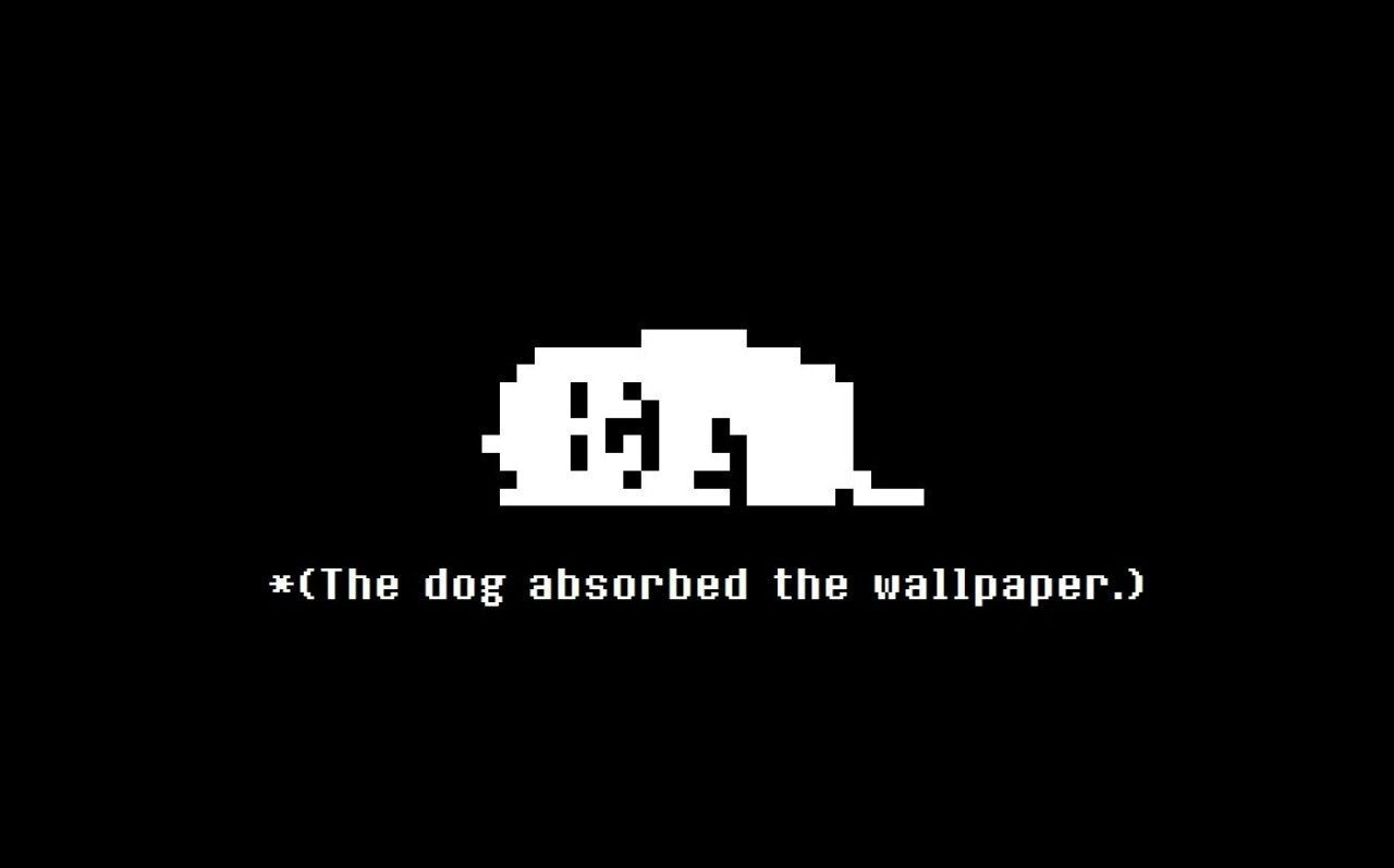 The Dog Used Absorb On The Wallpaper Lol Great Prank To Pull On Someone Just Change This To Their Wallpaper Undertale Quotes Undertale Undertale Background