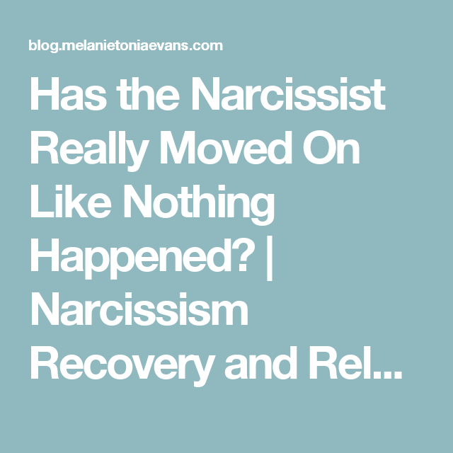 Narcissist has moved on