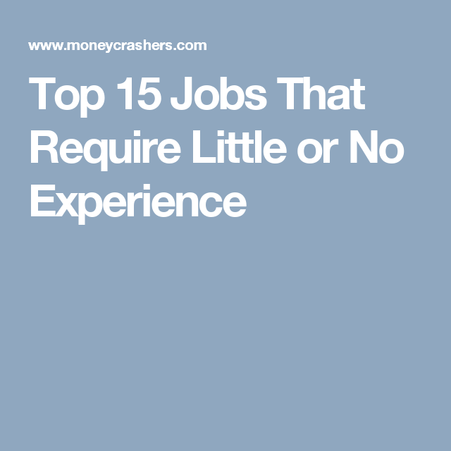 Top 17 Jobs That Require Little Or No Experience