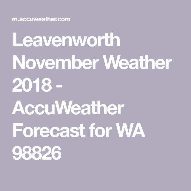 Leavenworth November Weather 2018 - AccuWeather Forecast for