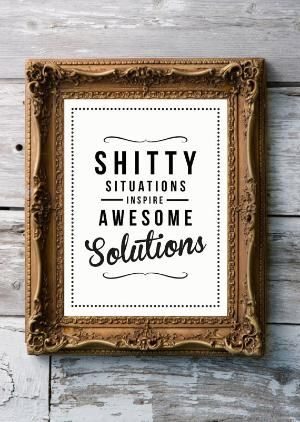 Shitty situations inspire awesome solutions