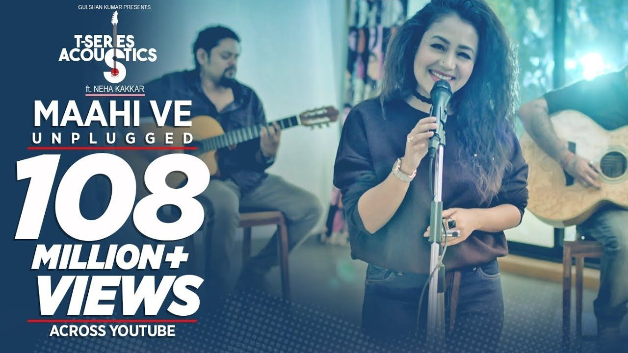 Maahi Ve Unplugged Video Song T Series Acoustics Neha Kakkar Songs New Love Songs Song Hindi