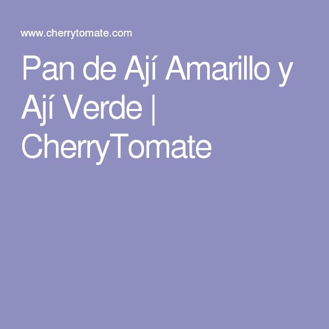 Pan de Ají Amarillo y Ají Verde | CherryTomate