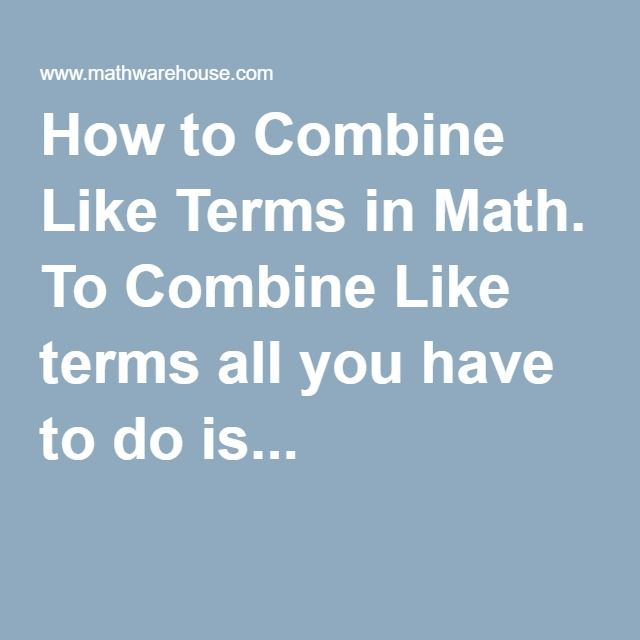 How to Combine Like Terms in Math. To Combine Like terms all you ...